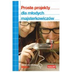 Proste projekty dla młodych majsterkowiczów - Redaktorzy magazynu Make: