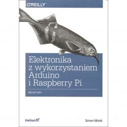 Elektronika z wykorzystaniem Arduino i Raspberry Pi. Receptury. Simon Monk