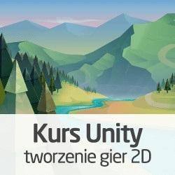 Kurs Unity - tworzenie gier 2D - wersja ON-LINE