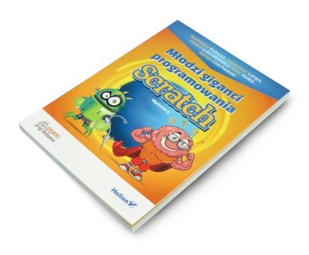 Młodzi giganci programowania. Scratch. Wydanie II - R. Kulesza, S. Langa, D. Leśniakiewicz, P. Pełka, A. Czechowski